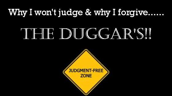 Why I won't judge & why I forgive The Duggar's